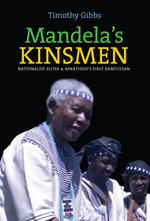Mandela's Kinsmen : Nationalist Elites and Apartheid's First Bantustan - Timothy Gibbs