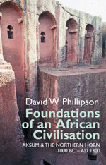 Foundations of an African Civilisation : Aksum and the northern Horn, 1000 BC - AD 1300 - David W. Phillipson