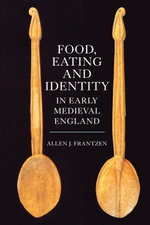 Food, Eating and Identity in Early Medieval England - Allen J. Frantzen