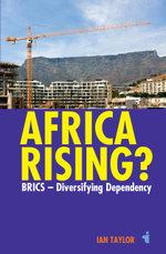 Africa Rising? : BRICS -  Diversifying Dependency - Ian Taylor