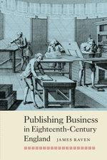 Publishing Business in Eighteenth-Century England - James Raven