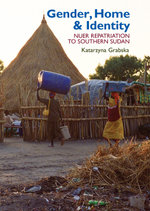 Gender, Home & Identity : Nuer Repatriation to Southern Sudan - Katarzyna Grabska