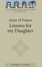 Anne of France : Lessons for My Daughter - Anne