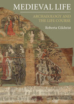 Medieval Life : Archaeology and the Life Course - Roberta Gilchrist