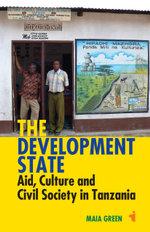 The Development State : Aid, Culture & Civil Society in Tanzania - Maia Green