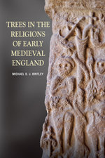 Trees in the Religions of Early Medieval England - Michael D.J. Bintley