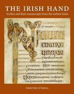 The Irish Hand : Scribes and Their Manuscripts from the Earliest Times - Timothy O'Neill