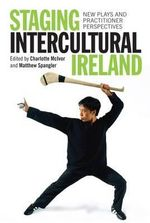 Staging Intercultural Ireland : New Plays and Practitioner Perspectives