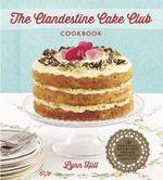 The Clandestine Cake Club Cookbook - Lynn Hill