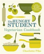 The Hungry Student Vegetarian Cookbook : The Hungry Student - Charlotte Pike