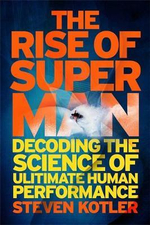 The Rise of Superman : Decoding the Science of Ultimate Human Performance - Steven Kotler