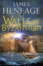 The Walls of Byzantium : The Mistra Chronicles - James Heneage