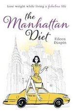 The Manhattan Diet : The Chic Women's Secrets to a Slim and Delicious Life - Eileen Daspin