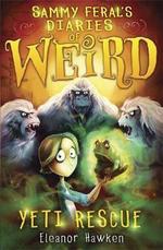 Sammy Feral's Diaries of Weird : Yeti Rescue - Eleanor Hawken