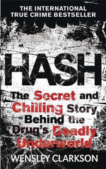Hash : The Chilling Inside Story of the Secret Underworld Behind the World's Most Lucrative Drug - Wensley Clarkson