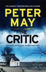 The Critic : An Enzo Macleod Investigation - Peter May