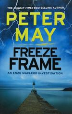 Freeze Frame : An Enzo Macleod Investigation - Peter May