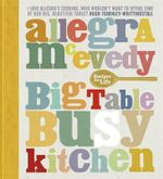 Big Table Busy Kitchen : Recipes for Life - Allegra McEvedy
