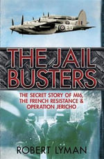 Jail Busters : The Secret Story of MI6, the French Resistance and Operation Jericho - Robert Lyman