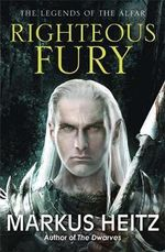 Righteous Fury : The Legends of the Alfar Series : Book 1 - Markus Heitz