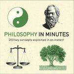 Philosophy in Minutes : 200 Key Concepts Explained in an Instant - Marcus Weeks