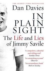 In Plain Sight : The Life and Lies of Jimmy Savile - Dan Davies