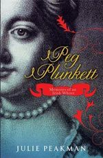 Peg Plunkett : Memoirs of an Irish Whore - Julie Peakman