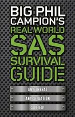 Big Phil Campion's Real World SAS Survival Guide : Any Threat. Any Situation. Sorted. - Phil Campion