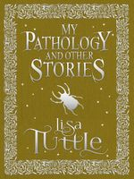 My Pathology and Other Stories - Lisa Tuttle
