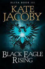 Black Eagle Rising - Kate Jacoby