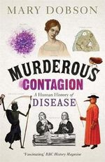 Murderous Contagion : A Human History of Disease - Mary Dobson