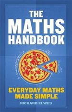 The Maths Handbook : Everyday Maths Made Simple - Dr. Richard Elwes