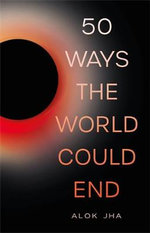 50 Ways the World Could End - Alok Jha