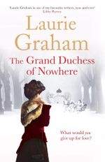 The Grand Duchess of Nowhere - Laurie Graham