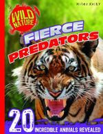 Fierce Predators : Wild Nature - 20 incredible animals revealed
