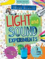 Light and Sound Experiments : Super Science - Chrsi Oxlade
