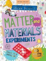 Matter and Materials Experiments : Super Science - Chris Oxlade