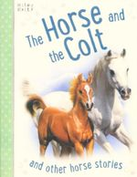 The Horse and the Colt : And other horse stories - various