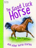 The Good Luck Horse : And other horse stories - various