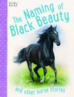 The Naming of Black Beauty : And other horse stories - various