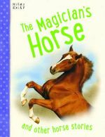 The Magicians Horse : And other horse stories - various