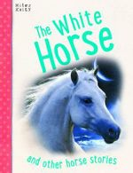 The White Horse : And other horse stories - various