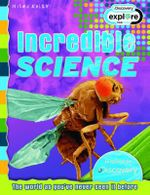 Incredible Science : Discovery Explore - The world as you've never seen it before