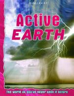Active Earth : The world as you've never seen it before
