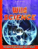 Wild Science : The world as you've never seen it before