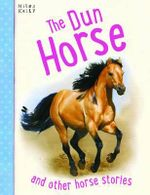 The Dun Horse : And other horse stories - various