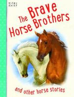 The Brave Horse Brothers : And other stories