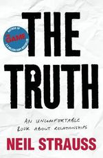 The Truth : An Uncomfortable Book About Relationships - Neil Strauss