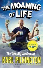 The Moaning of Life : The Worldly Wisdom of Karl Pilkington - Karl Pilkington