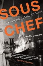 Sous Chef : 24 Hours in the Kitchen - Michael J. Gibney